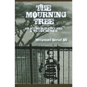 Mohamed Barud Ali The Mourning Tree: An Autobiography and a Prison Memoir